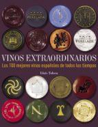 vinos extraordinarios: los 100 mejores vinos españoles de todos l os tiempos lluis tolosa 9788497859677