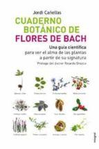 cuaderno botanico de las flores de bach: una guia cientifica para ver el alma de las plantas a partir de su signatura jordi canellas 9788498672077