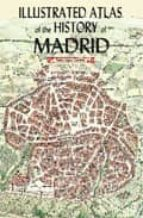 ilustrated atlas of the history of madrid pedro lopez carcelen 9788498730777