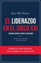 el liderazgo en el siglo xxi-jesus mari iturrioz-9788498754377