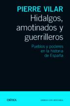 hidalgos, amotinados y guerrilleros-pierre vilar-9788498925777