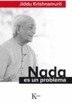 nada es un problema-jiddu krishnamurti-9788499884677