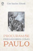 procuram-se pregadores como paulo (ebook)-ciro sanches zibordi-9788526313477