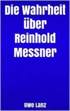 die wahrheit über reinhold messner (ebook) 9788827511077