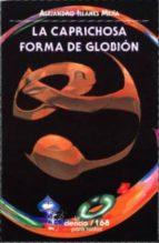 la caprichosa forma de globion-alejandro illanes mejia-9789681660277