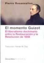 el momento guizot: el liberalismo doctrinario entre la restauracion y la revolucion de 1848 pierre rosanvallon 9789876913577