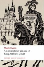 a connecticut yankee in king arthur s court mark twain 9780199540587