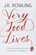 very good lives: the fringe benefits of failure and the importance of imagination j.k. rowling 9781408706787