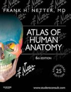 atlas of human anatomy: including student consult interactive ancillaries and guides frank h. netter 9781455704187