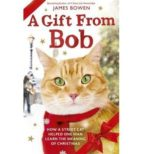 a gift from bob: how a street cat helped one man learn the meaning of christmas-james bowen-9781473605787