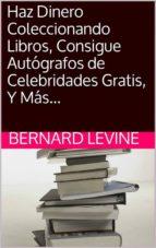 haz dinero coleccionando libros, consigue autógrafos de celebridades gratis, y más... (ebook) bernard levine 9781507136287