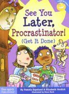 El libro de See you later procrastinator!: (get in done) autor PAMELA ESPELAND TXT!