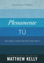 plenamente tú (ebook) matthew kelly 9781635820287