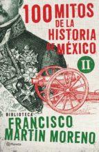 100 mitos de la historia de méxico 2 (ebook)-francisco martin moreno-9786070725487