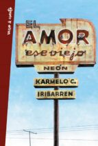 el amor, ese viejo neón karmelo c. iribarren 9788403515987