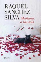 mañana, a las seis-raquel sanchez silva-9788408126287