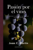 pasion por el vino: secretos y placeres de los grandes vinos del mundo joan c. martin 9788415070887