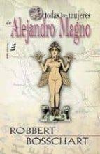 todas las mujeres de alejandro magno (2ª ed.)-robbert bosschart-9788415160687