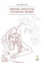 aprende a redactar con miguel delibes (2ª ed.) jorge urdiales yuste 9788415305187