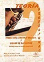 teoria del lenguaje musical y fichas de ejercicios: segundo curso de grado profesional-pilar de la vega sestelo-antonio garcia-palao redondo-9788416337187