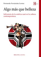 algo mas que belleza: influencia de la estetica nazi en la cultura contemporanea fernando fernandez lerma 9788416345687