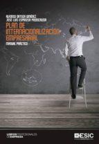 plan de internacionalización empresarial. manual práctico (ebook)-alfonso ortega gimenez-jose luis espinosa piedecausa-9788416462087