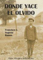 donde yace el olvido (ebook)-francisco jose segovia ramos-9788416524587