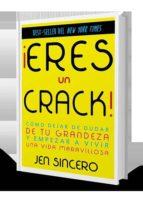¡eres un crack!: como dejar de dudar de tu grandeza y empezar a vivir una vida maravillosa-jen sincero-9788416541287