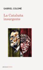la cataluña insurgente gabriel colome 9788416843787