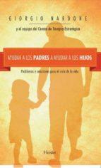 ayudar a los padres a ayudar a los hijos: problemas y soluciones para el ciclo de la vida-giorgio nardone-9788425433887