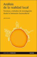 analisis de la realidad local: tecnicas y metodos de investigacio n desde la animacion sociocultural jose escudero 9788427714687