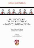 ciudadano y el poder publico: el principio y el derecho al buen g obierno y a la buena administracion jaime rodriguez arana 9788429016987