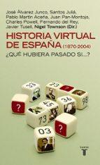 historia virtual de españa (1870-2004): ¿que hubiera pasado si?-9788430605187