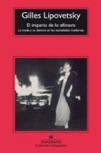 el imperio de lo efimero: la moda y su destino en las sociedades modernas (6ª ed.) gilles lipovetsky 9788433967787
