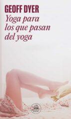 yoga para los que pasan del yoga-geoff dyer-9788439725787