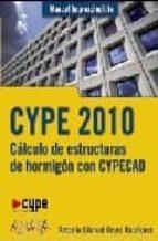 cype 2010: calculo de estructuras de hormigon con cypecad-antonio manuel reyes rodriguez-9788441526587