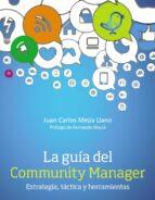 la guía del community manager: estrategia, táctica y herramientas-juan carlos mejia llano-9788441534087