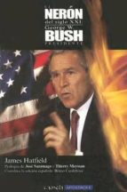el neron del siglo xxi: george w bush, presidente james hatfield 9788445502587