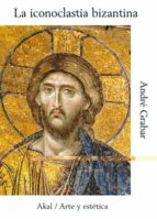 la iconoclastia bizantina (2ª ed.)-andre grabar-9788446004387