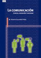 la comunicacion: lengua, cognicion y sociedad maria victoria escandell vidal 9788446039587