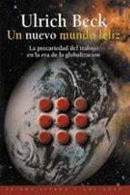 un nuevo mundo feliz: la precariedad del trabajo en la era de la globalizacion ulrich beck 9788449309687