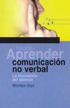 aprender comunicacion no verbal: la elocuencia del silencio montse urpi 9788449315787