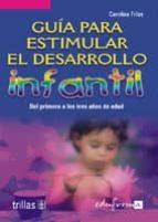 guia para estimular el desarrollo infantil: del primero a los tre s años de edad (vol. ii) carolina frias sanchez 9788466539487