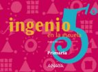 ingenio en la escuela 5 (5º educacion primaria)-angels navarro i simon-9788466745987