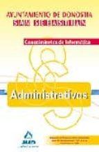 ADMINISTRATIVOS DEL AYUNTAMIENTO DE DONOSTIA-SAN SEBASTIAN. CONOC IMIENTOS DE INFORMATICA