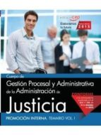 CUERPO DE GESTIÓN PROCESAL Y ADMINISTRATIVA DE LA ADMINISTRACIÓN DE JUSTICIA. PROMOCIÓN INTERNA. TEMARIO VOL. I.