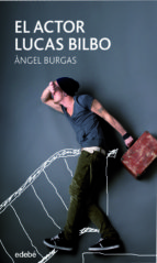 el actor lucas bilbo (ebook)-angel burgas-9788468332987
