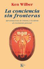 la conciencia sin fronteras: aproximaciones de oriente y occident e al crecimiento personal-ken wilber-9788472452787