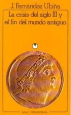 la crisis del siglo iii y el final del mundo antiguo-jose fernandez ubiña-9788473395687