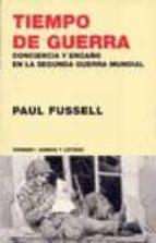 tiempo de guerra: conciencia y engaño en la segunda guerra mundia l-paul fussel-9788475065687